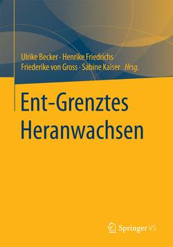 Ent-Grenztes Heranwachsen von Becker,  Ulrike, Friedrichs,  Henrike, Kaiser,  Sabine, von Gross,  Friederike