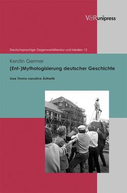 (Ent-)Mythologisierung deutscher Geschichte von Germer,  Kerstin
