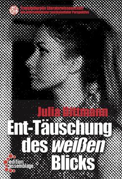 Ent-Täuschung des weißen Blicks von Dittmann,  Julia