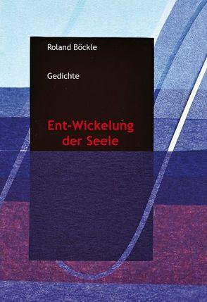 Ent-Wickelung der Seele von Böckle,  Roland, Presich-Petuelli,  Liane
