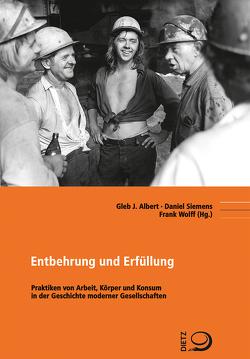 Entbehrung und Erfüllung von Albert,  Gleb J., Siemens,  Daniel, Wolff,  Frank