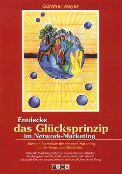 Entdecke das Glücksprinzip im Network-Marketing von Mayer,  Günther