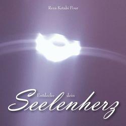 Entdecke dein Seelenherz von Ketabi Pour,  Reza