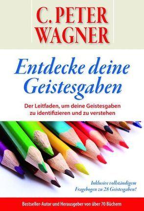 Entdecke deine Geistesgaben von Wagner,  C Peter
