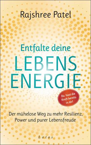 Das Geheimnis deiner Lebensenergie von Bauer,  Martin, Patel,  Rajshree