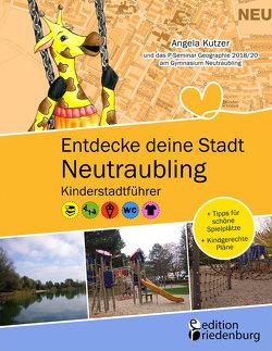 Entdecke deine Stadt Neutraubling: Kinderstadtführer + Tipps für schöne Spielplätze + Kindgerechte Pläne von Kutzer,  Angela