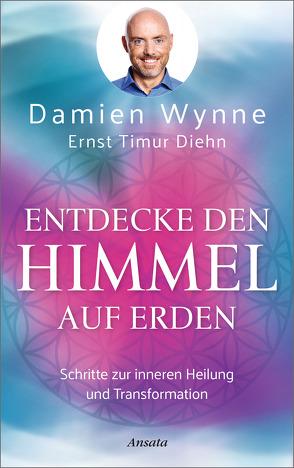 Entdecke den Himmel auf Erden von Diehn,  Ernst Timur, Wynne,  Damien