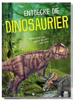 Entdecke die Dinosaurier von Anna Cessa, Giuseppe Brillante, Román García Mora