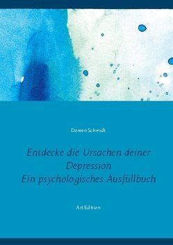 Entdecke die Ursachen deiner Depression. Ein psychologisches Ausfüllbuch von Schmidt,  Doreen