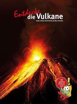 Entdecke die Vulkane von Schmincke,  Prof. Dr. Hans-Ulrich, Sumita,  Dr. Mari