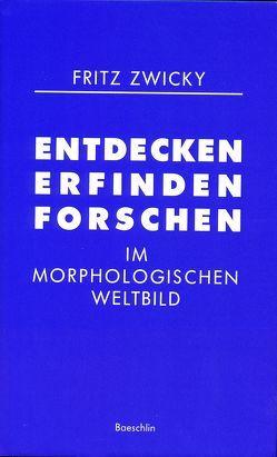 Entdecken, erfinden, forschen von Zwicky,  Fritz