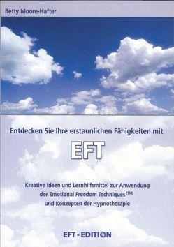 Entdecken Sie Ihre erstaunlichen Fähigkeiten mit EFT von Moore-Hafter,  Betty, Rother,  Robert