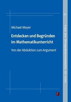 Entdecken und Begründen im Mathematikunterricht von Meyer,  Michael
