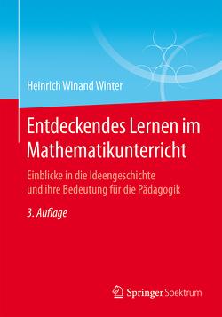 Entdeckendes Lernen im Mathematikunterricht von Winter,  Heinrich Winand