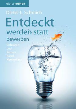 Entdeckt werden statt bewerben von Schmich,  Dieter L.