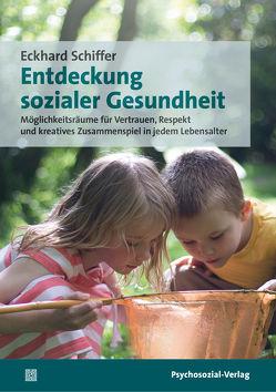 Entdeckung sozialer Gesundheit von Schiffer,  Eckhard