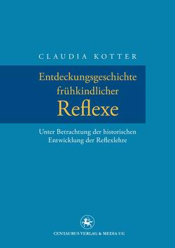 Entdeckungsgeschichte frühkindlicher Reflexe von Kotter,  Claudia