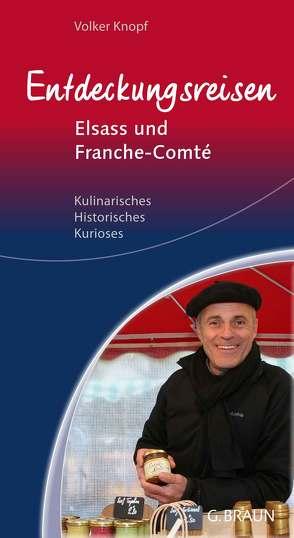 Entdeckungsreisen Elsass und Franche-Comté von Knopf,  Volker
