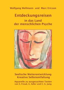Entdeckungsreisen in das Land der menschlichen Psyche von Ericson,  Marc, Wellmann,  Wolfgang