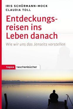 Entdeckungsreisen ins Leben danach von Claudia,  Toll, Schürmann-Mock,  Iris