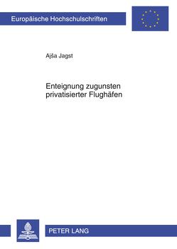 Enteignung zugunsten privatisierter Flughäfen von Jagst,  Ajsa