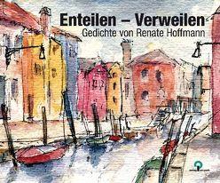 Enteilen – Verweilen von Hoffmann,  Renate