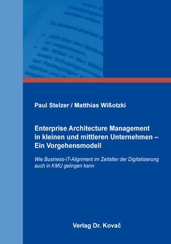 Enterprise Architecture Management in kleinen und mittleren Unternehmen – Ein Vorgehensmodell von Stelzer,  Paul, Wißotzki,  Matthias