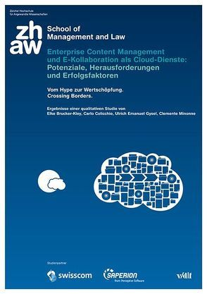 Enterprise Content Management und E-Kollaboration als Cloud-Dienste: Potenziale, Herausforderungen und Erfolgsfaktoren von Brucker-Kley,  Elke, Christ,  Oliver, Colicchio,  Carlo, Gysel,  Ueli, Minonne,  Clemente