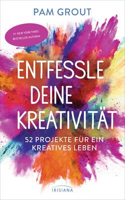 Entfessle deine Kreativität von Grout,  Pam, Hansen,  Angelika