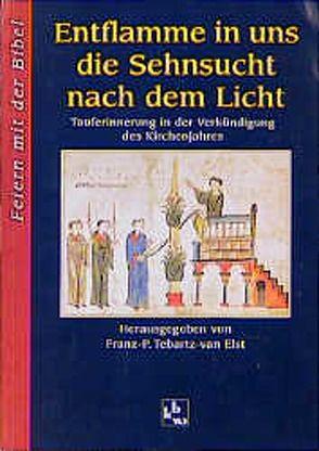 Entflamme in uns die Sehnsucht nach dem Licht von Tebartz-van Elst,  Franz P