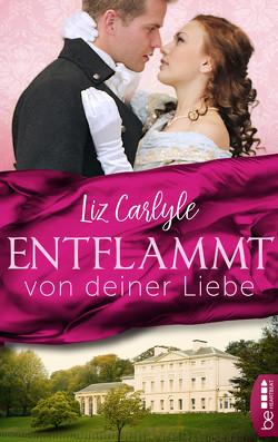 Entflammt von deiner Liebe von Carlyle,  Liz, Kregeloh,  Susanne