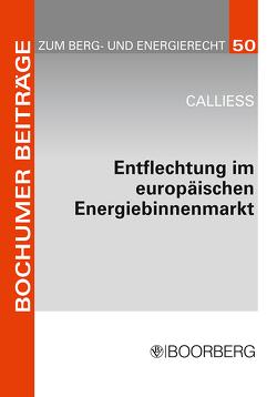 Entflechtung im europäischen Energiebinnenmarkt von Calliess,  Christian