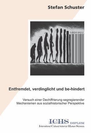 Entfremdet, verdinglicht und be-hindert von Schuster,  Stefan
