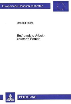 Entfremdete Arbeit – zerstörte Person von Tacha,  Manfred