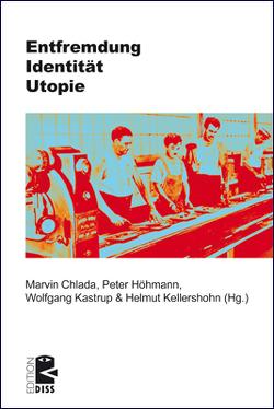 Entfremdung – Identität – Utopie von Chlada,  Marvin, Höhmann,  Peter, Kastrup,  Wolfgang, Kellershohn,  Helmut