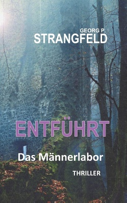 ENTFÜHRT – Das Männerlabor von Strangfeld,  Georg P.