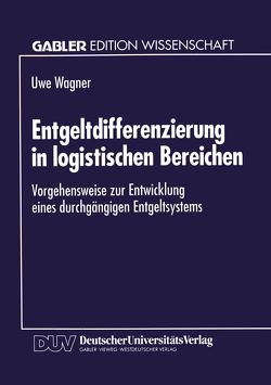 Entgeltdifferenzierung in logistischen Bereichen von Wagner,  Uwe