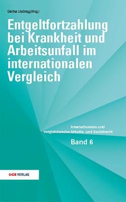 Entgeltfortzahlung bei Krankheit und Arbeitsunfall im internationalen Vergleich von Löschnigg,  Günther, Nora,  Melzer