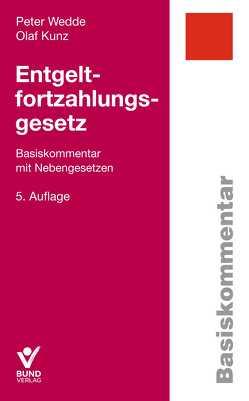 Entgeltfortzahlungsgesetz von Kunz,  Olaf, Wedde,  Peter