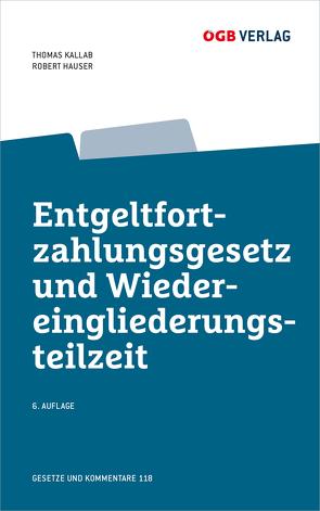 Entgeltfortzahlungsgesetz und Wiedereingliederungsteilzeit von Hauser,  Robert, Kallab,  Thomas