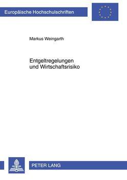 Entgeltregelungen und Wirtschaftsrisiko von Weingarth,  Markus