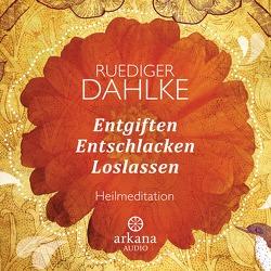 Entgiften Entschlacken Loslassen von Dahlke,  Ruediger