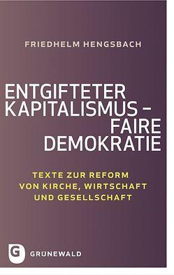 Entgifteter Kapitalismus – faire Demokratie von Emunds,  Bernhard, Hahn,  Judith, Hengsbach,  Friedhelm, Möhring-Hesse,  Matthias