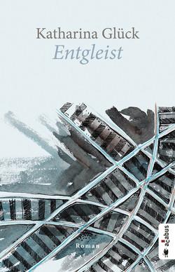 Entgleist (Roman) von Glück,  Katharina