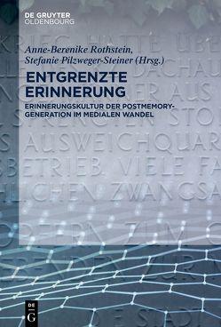 Entgrenzte Erinnerung von Pilzweger-Steiner,  Stefanie, Rothstein,  Anne-Berenike
