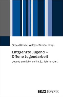 Entgrenzte Jugend – Offene Jugendarbeit von Krisch,  Richard, Schröer,  Wolfgang