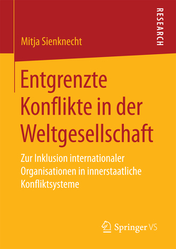 Entgrenzte Konflikte in der Weltgesellschaft von Sienknecht,  Mitja