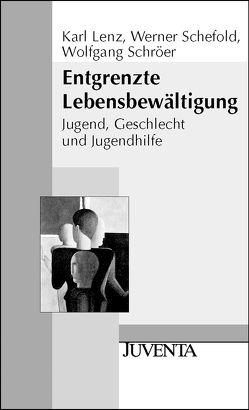 Entgrenzte Lebensbewältigung von Lenz,  Karl, Schefold,  Werner, Schröer,  Wolfgang, Schweim,  Lothar