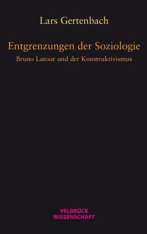 Entgrenzungen der Soziologie von Gertenbach,  Lars