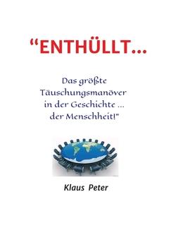 """""""ENTHÜLLT … Das größte Täuschungsmanöver in der Geschichte … der Menschheit!"""" von Peter,  Klaus"""